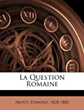 La Question Romaine, About Edmond 1828-1885, 1172625085