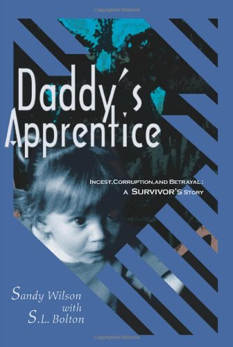 Daddy's Apprentice: Incest, Corruption, and Betrayal: A Survivor's Story
