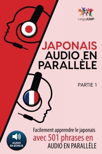 Japonais audio en parallèle - Facilement apprendre lejaponais avec 501 phrases en audio en parallèle - Partie 1 (Volume 1) (French Edition)