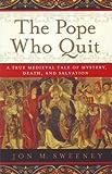The Pope Who Quit, Jon M. Sweeney, 0385531893