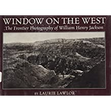 Window on the West: The Frontier Photography of William Henry Jackson by Laurie Lawlor (1999-11-26)