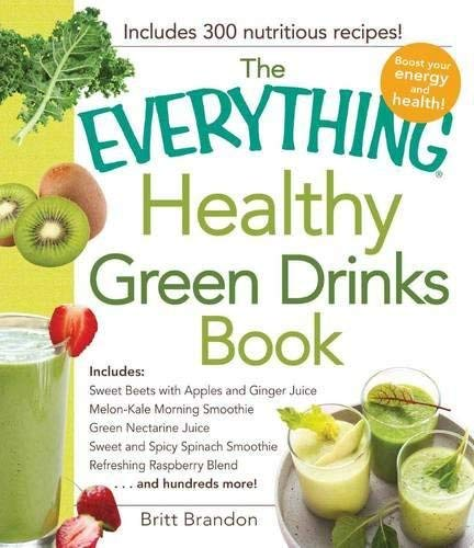The Everything(R) Healthy Green Drinks Book: Includes: Kale Apple Spinach Juice, Sweet and Spicy Spinach Smoothie, Immune Booster -  Brandon, Britt