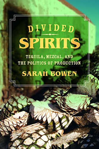 California Tequila - Divided Spirits: Tequila, Mezcal, and the Politics of Production (California Studies in Food and Culture Book 56)