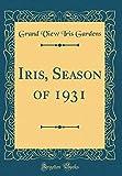 Amazon / Forgotten Books: Iris, Season of 1931 Classic Reprint (Grand View Iris Gardens)