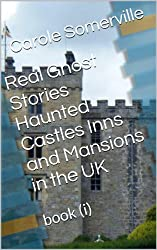 Real Ghost Stories Haunted Castles Inns and Mansions in the UK (Haunting Series Book 1)