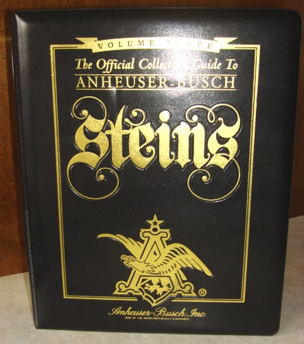 The Official Collector's Guide to Anheuser-Busch Steins, Volume III (Anheuser Busch Collector Steins)
