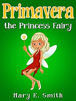 PRIMAVERA THE PRINCESS FAIRY (Fairy Tales for Kids): A Cute Bedtime Story About the Princess Fairies
