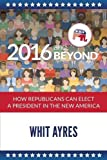 2016 and Beyond: How Republicans Can Elect a President in the New America
