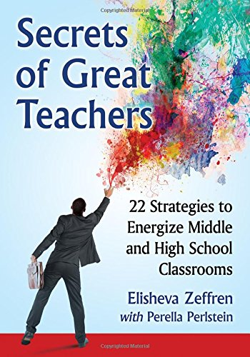 Secrets of Great Teachers: 22 Strategies to Energize Middle and High School Classrooms