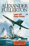 Front cover for the book Last Lift from Crete (The Nicholas Everard World War II Saga) by Alexander Fullerton