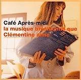 Cafe Apres-Midi: La Musique Bresilienne Que Clementine Aime