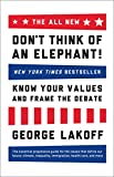 img - for The ALL NEW Don't Think of an Elephant!: Know Your Values and Frame the Debate book / textbook / text book