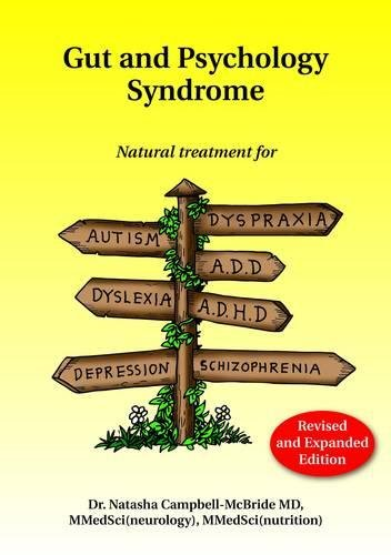 Gut and Psychology Syndrome: Natural Treatment for Autism, Dyspraxia, A.D.D., Dyslexia, A.D.H.D., De