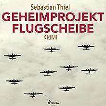 Geheimprojekt Flugscheibe Hörbuch von Sebastian Thiel Gesprochen von: Dirk Stasikowski