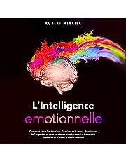 L'Intelligence Emotionnelle [Emotional Intelligence]: Comment gérer les émotions, l'anxiété et le stress, développer de l'empathie et de la confiance en soi, résoudre les ... n'importe quelle relation [How to Deal with Emotions, Anxiety and Stress, Develop Empathy and Self-Confidence, Resolve ... Any Relationship]