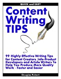 Quick and Easy Content Writing Tips: 99 Highly-Effective Writing Tips for Content Creators, Info-Product Developers and Article Writers To Help You Produce More Quality Work Faster and Easier
