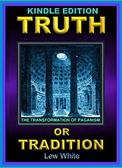 Truth Or Tradition: The Transformation Of Paganism by [haMashiak, Yahusha, White, Lew]