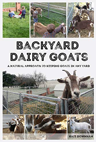(Backyard Dairy Goats: A natural approach to keeping goats in any yard )