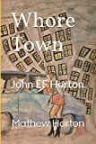 img - for Whore Town: John EF Horton book / textbook / text book