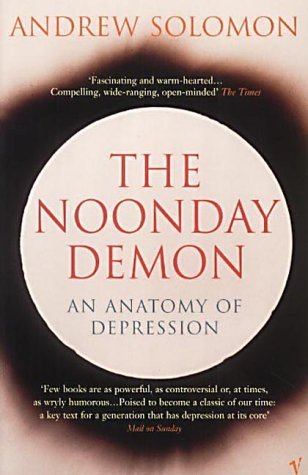 The Noonday Demon by Andrew Solomon (2002-04-04)