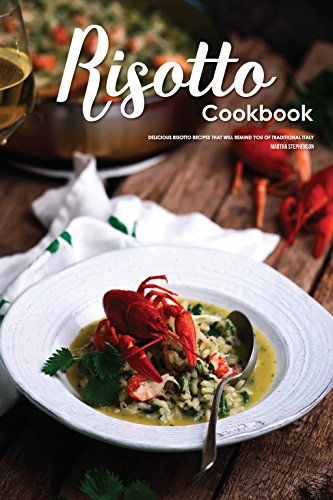 Risotto Cookbook: Delicious Risotto Recipes that Will Remind you of Traditional Italy