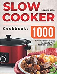 The Slow Cooker Cookbook: 1000 Flavorful Slow Cooking Recipes for Any Taste and Occasion
