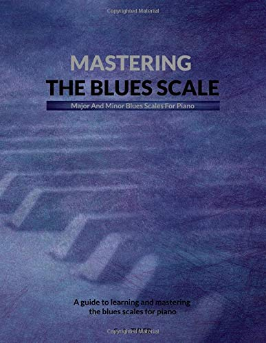 - Mastering The Blues Sclae: Major And Minor Blues Scales For Piano (Mastering The Blues Scale)