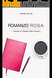 Romanzo R.O.S.A.: Racconto di Ordinarie Storie d'Amore