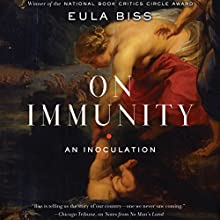 On Immunity: An Inoculation Audiobook by Eula Biss Narrated by Tamara Marston