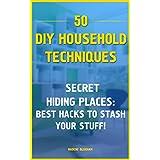 50 DIY Household Techniques: Secret Hiding Places: Best Hacks to Stash Your Stuff!: (DIY, DIY Projects, Secret Hiding Stuff, Secret Hiding Safes, Money ... (Hiding Money, Secret Hiding Spots Book 1)