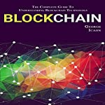 Blockchain: The Complete Guide to Understanding Blockchain Technology | George Icahn