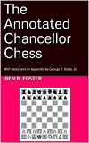 The Annotated Chancellor Chess: With Notes and an Appendix by George R. Dekle, Sr.