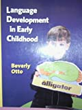 Language Development in Early Childhood, White, Otto B. and Otto, Beverly, 0023895446