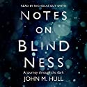 Notes on Blindness: A Journey Through the Dark (Wellcome) Audiobook by John Hull Narrated by Nicholas Guy Smith