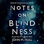 Notes on Blindness: A Journey Through the Dark (Wellcome) | John Hull