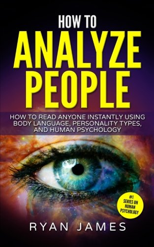 How to Analyze People: How to Read Anyone Instantly Using Body Language, Personality Types, and Human Psychology (How to Analyze People Series) (Volume 1) by CreateSpace Independent Publishing Platform