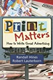 Print Matters: How to Write Great Advertising 1st (first) Edition by Hines, Randall [2008]