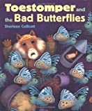Toestomper and the Bad Butterflies, Sharleen Collicott, 0618140921