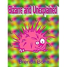 Bizarre and Unexplained