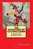 img - for The Sculptures of a Flying Clown: A Miscellany of Remarkable Remembrances book / textbook / text book