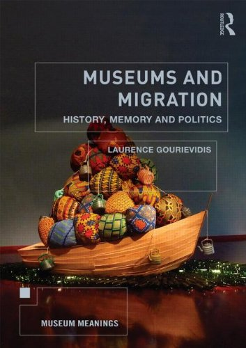 Museums And Migration: History, Memory And Politics (Museum Meanings)