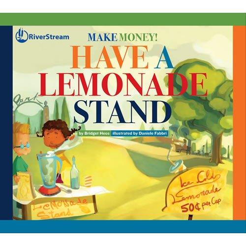 Have a Lemonade Stand (Make Money!) (Make Money Have A Lemonade Stand)