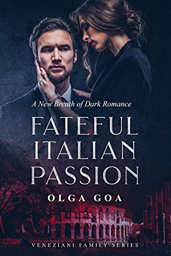 (FATEFUL ITALIAN PASSION: Dark Billionaire Contemporary Romance (Veneziani Family Book 1))
