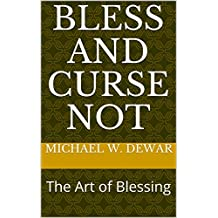 BLESS AND CURSE NOT: The Art of Blessing