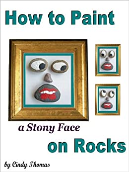 Craft Painting Book: How to Paint a Stony Face on Rocks (An Easy Project for Kids and Adults Painting with Acrylics) by [Thomas, Cindy]