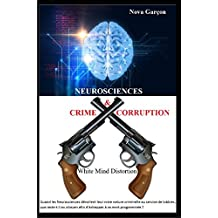Neurosciences Crime & Corruption: White Mind Distortion (French Edition)