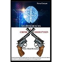 Neurosciences Crime & Corruption: White Mind Distortion (French Edition)