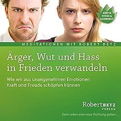 Ärger, Wut und Hass in Frieden verwandeln
