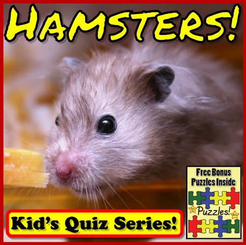 Hamsters! Children's Quiz Book (Hamster Photos and Learning Series) Hamster Facts Interactive Quiz Books - Plus Hamster Bonus Puzzles, Photos & Videos (Plus Hamster)