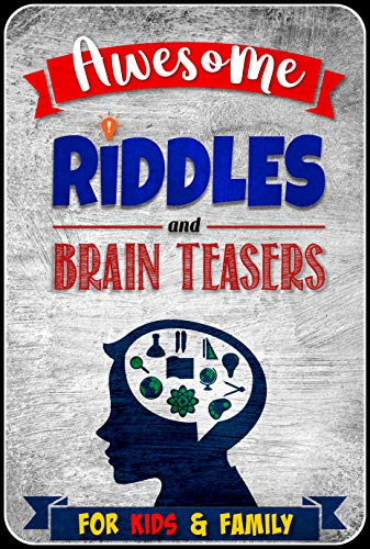 Awesome Riddles and Brain Teasers for Kids and Family: 200+ Riddles, Trick Questions and Brain Teasers for Kids - Ages 6-8, 9-12 Years Old -
